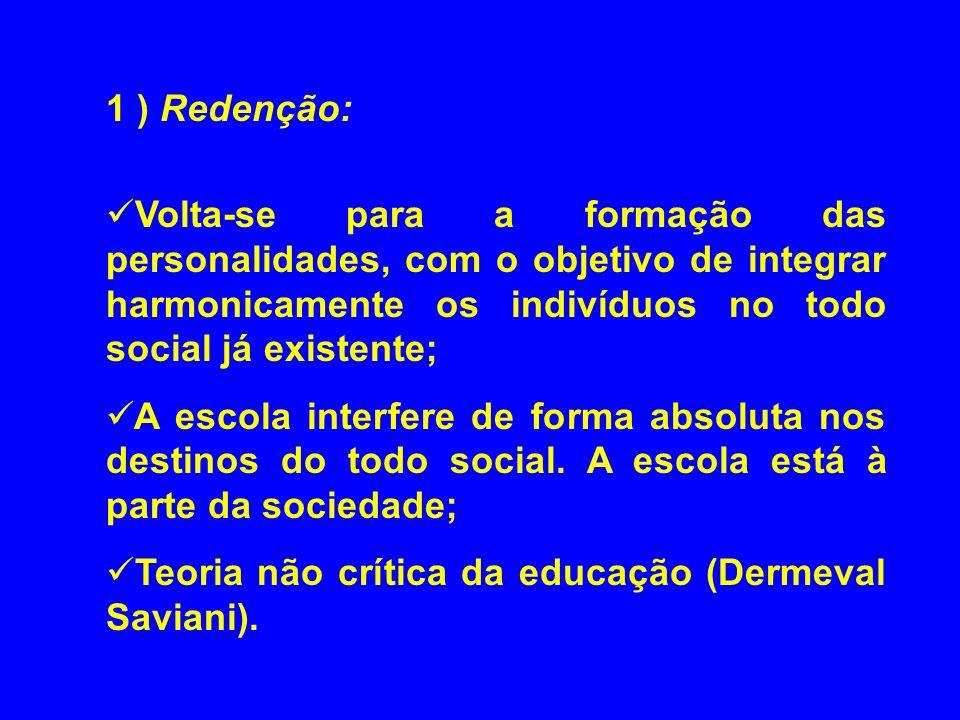 1 ) Redenção: Volta-se para a formação das personalidades, com o objetivo de integrar harmonicamente os indivíduos no todo social já existente;