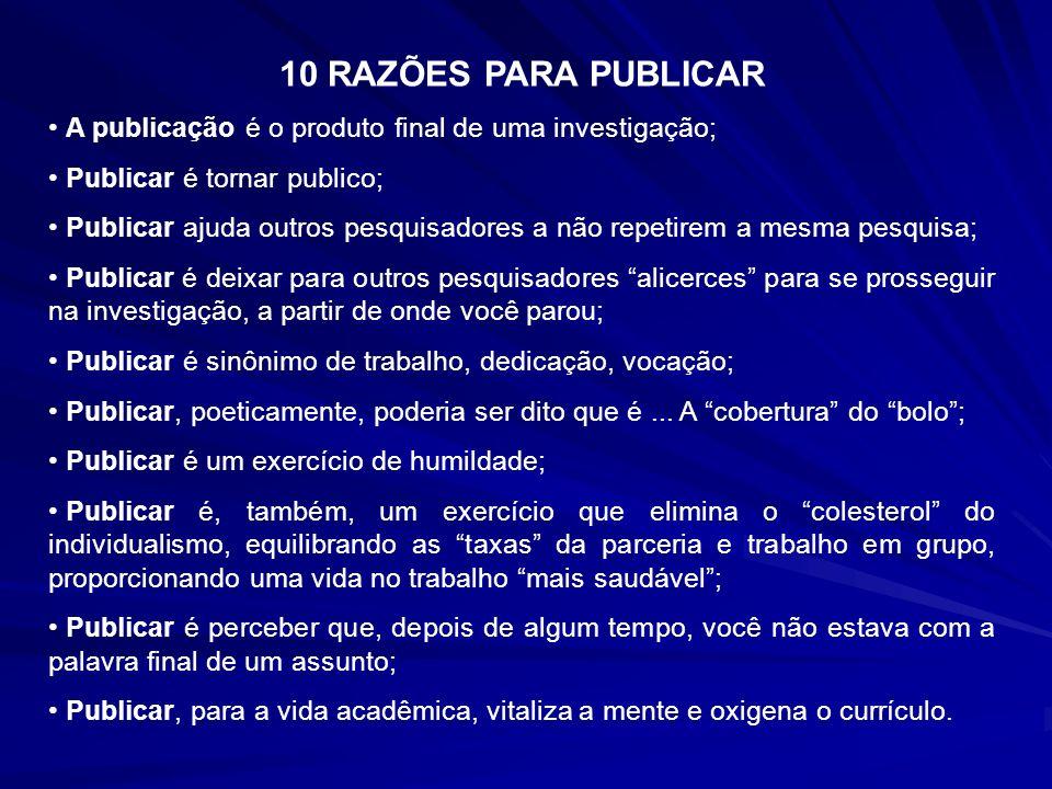 10 RAZÕES PARA PUBLICAR A publicação é o produto final de uma investigação; Publicar é tornar publico;