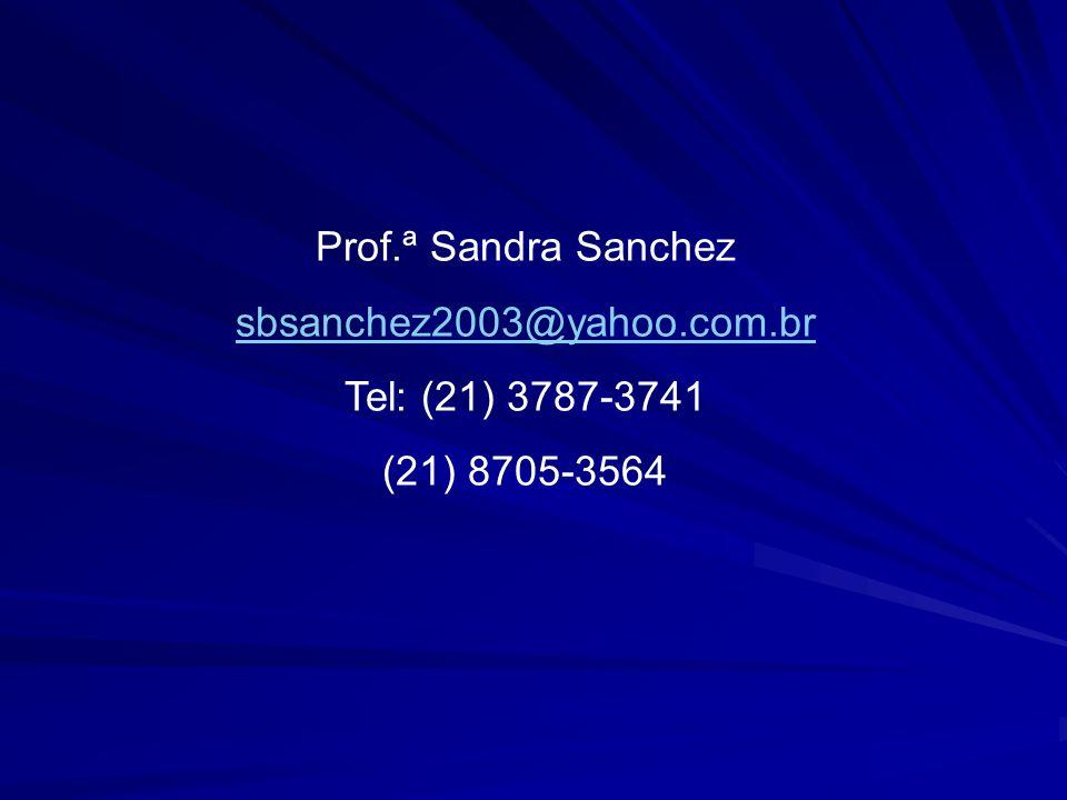 Prof.ª Sandra Sanchez sbsanchez2003@yahoo.com.br Tel: (21) 3787-3741 (21) 8705-3564
