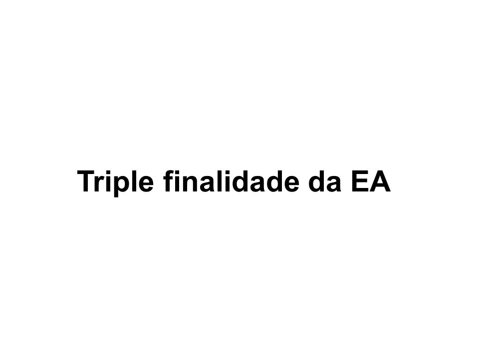 Triple finalidade da EA