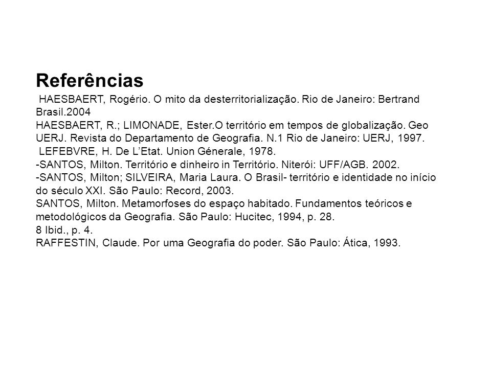 Referências HAESBAERT, Rogério. O mito da desterritorialização