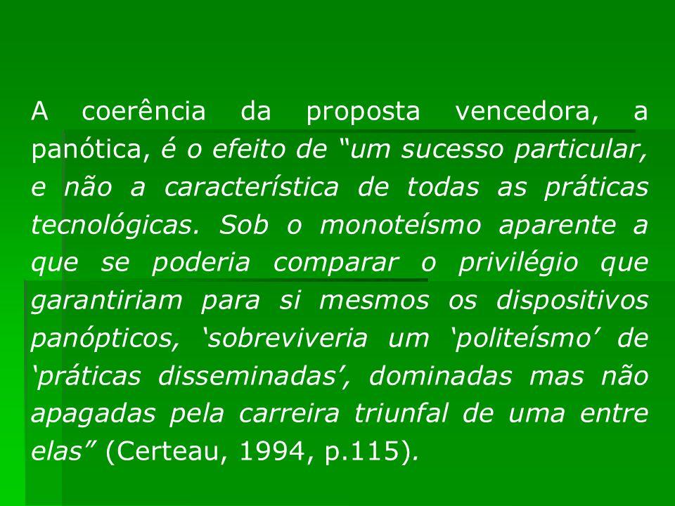 A coerência da proposta vencedora, a panótica, é o efeito de um sucesso particular, e não a característica de todas as práticas tecnológicas.