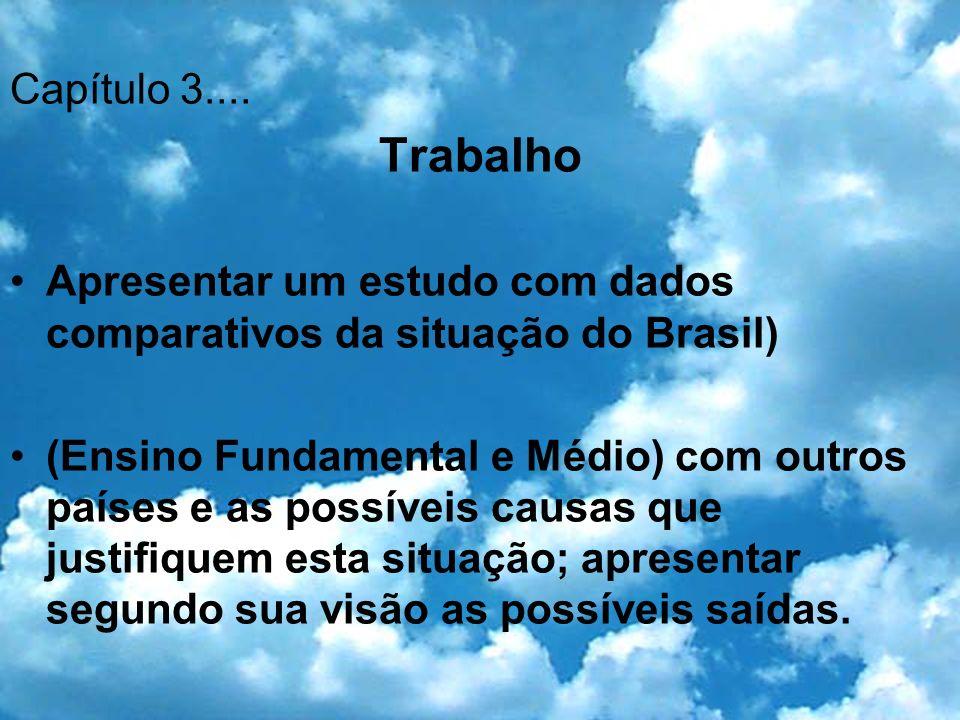 Capítulo 3.... Trabalho. Apresentar um estudo com dados comparativos da situação do Brasil)