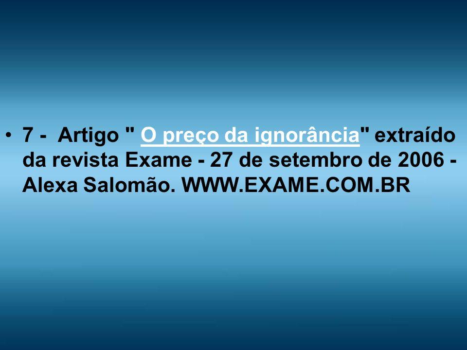 7 - Artigo O preço da ignorância extraído da revista Exame - 27 de setembro de 2006 - Alexa Salomão.