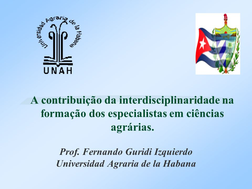 Prof. Fernando Guridi Izquierdo Universidad Agraria de la Habana