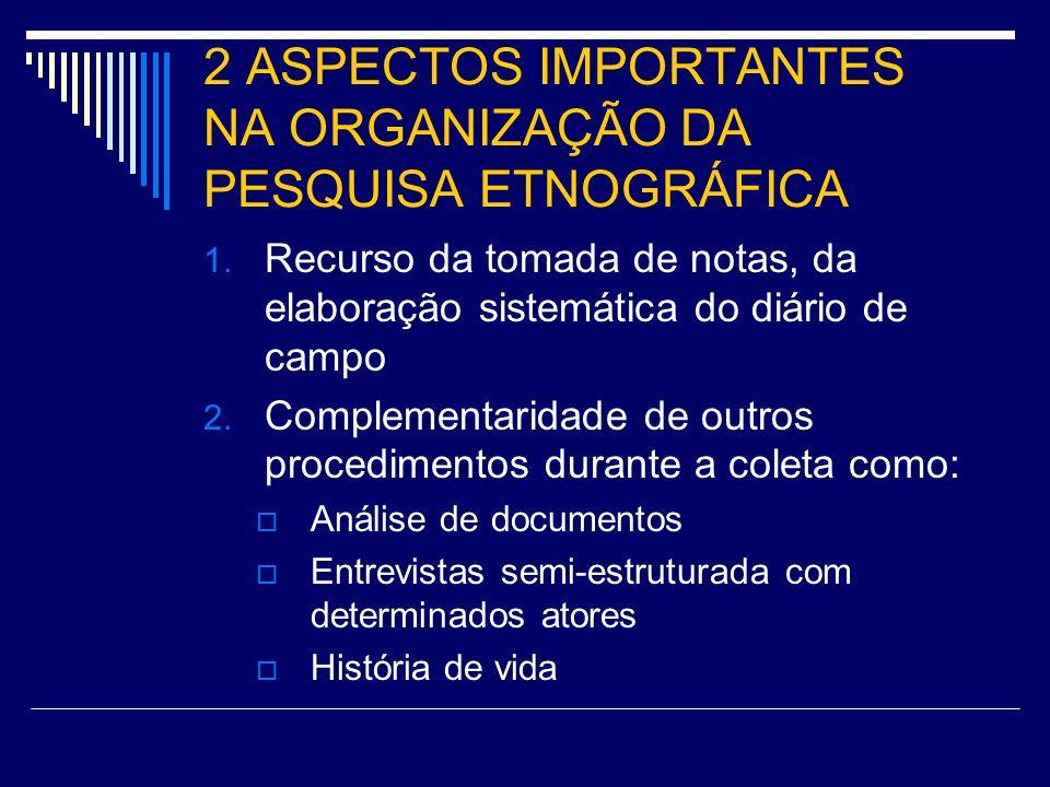 2 ASPECTOS IMPORTANTES NA ORGANIZAÇÃO DA PESQUISA ETNOGRÁFICA