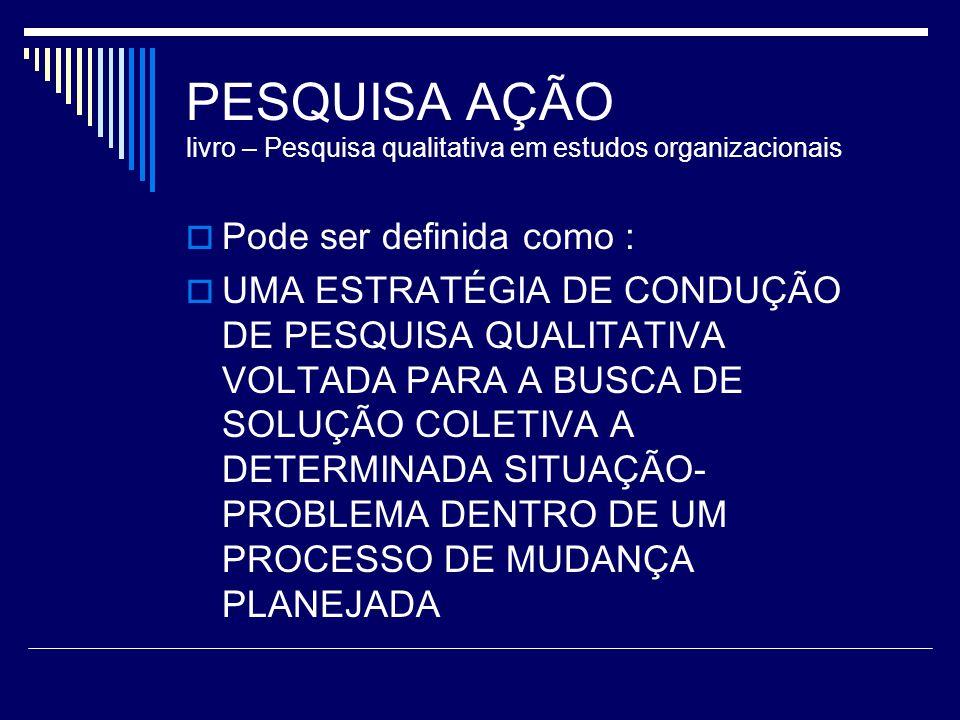 PESQUISA AÇÃO livro – Pesquisa qualitativa em estudos organizacionais