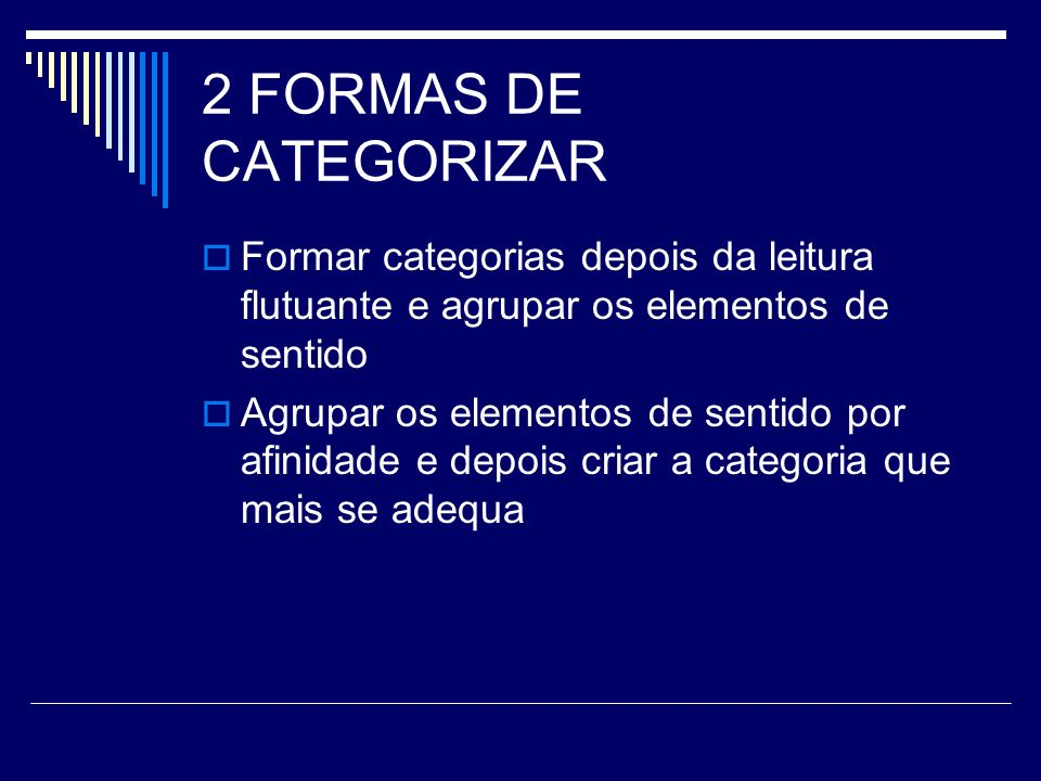 2 FORMAS DE CATEGORIZAR Formar categorias depois da leitura flutuante e agrupar os elementos de sentido.