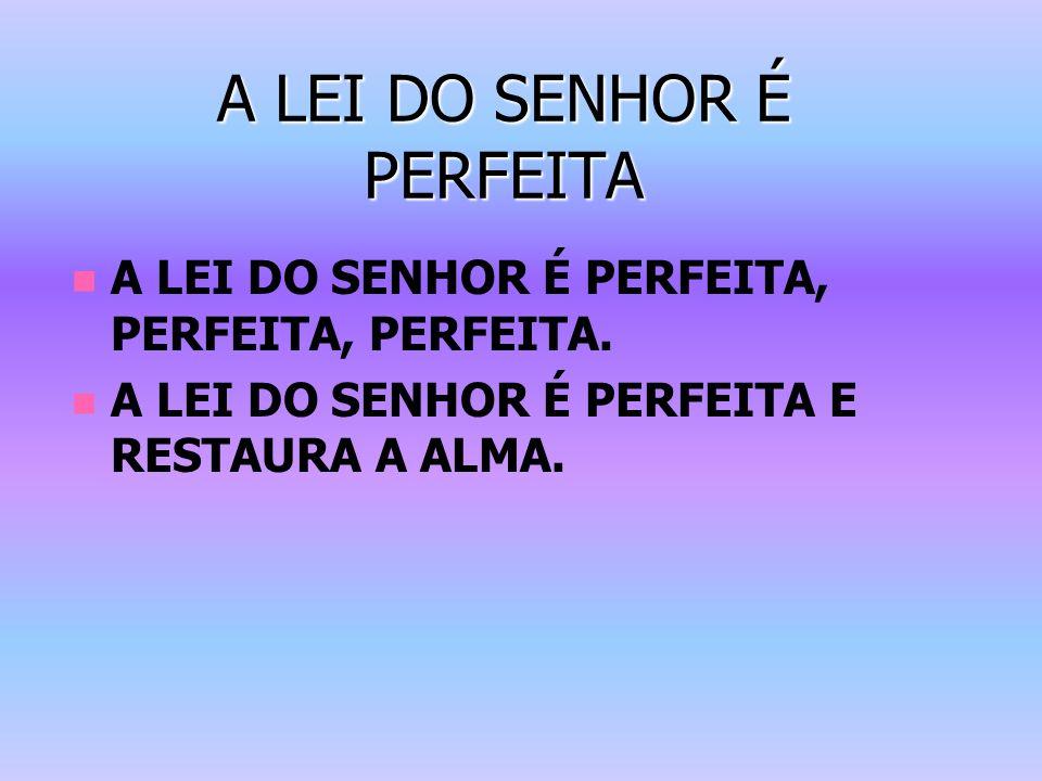 A LEI DO SENHOR É PERFEITA