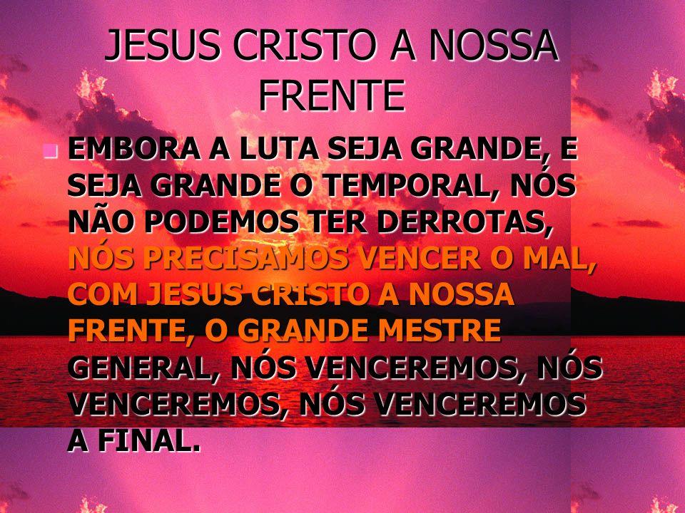 JESUS CRISTO A NOSSA FRENTE