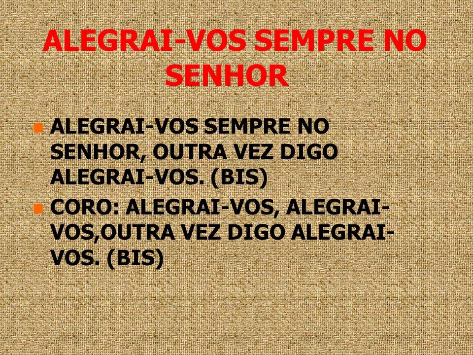ALEGRAI-VOS SEMPRE NO SENHOR