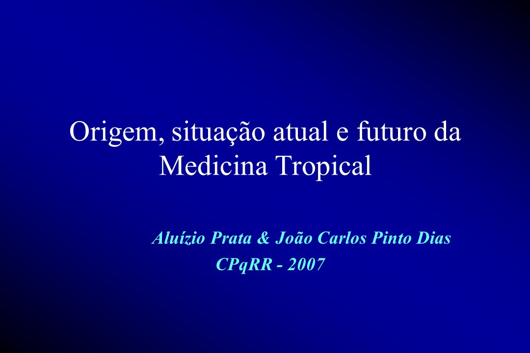 Origem, situação atual e futuro da Medicina Tropical