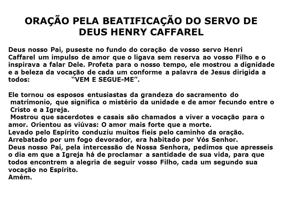 ORAÇÃO PELA BEATIFICAÇÃO DO SERVO DE DEUS HENRY CAFFAREL