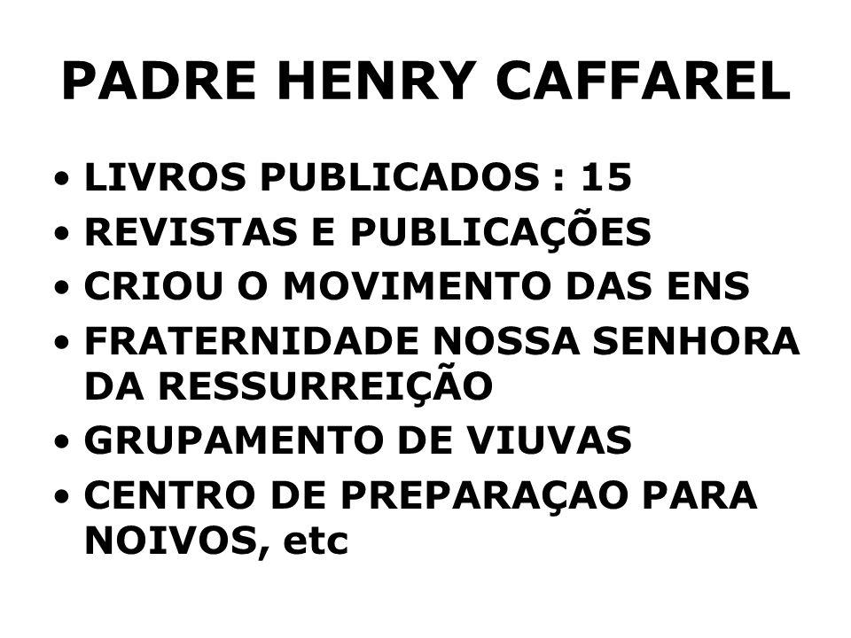 PADRE HENRY CAFFAREL LIVROS PUBLICADOS : 15 REVISTAS E PUBLICAÇÕES