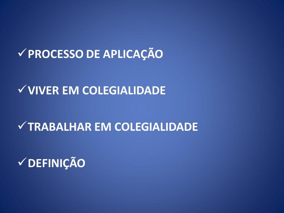 PROCESSO DE APLICAÇÃO VIVER EM COLEGIALIDADE TRABALHAR EM COLEGIALIDADE DEFINIÇÃO