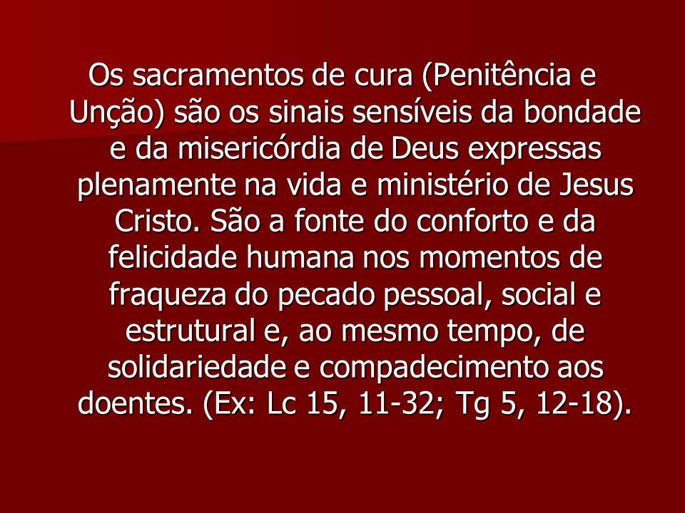 Os sacramentos de cura (Penitência e Unção) são os sinais sensíveis da bondade e da misericórdia de Deus expressas plenamente na vida e ministério de Jesus Cristo.