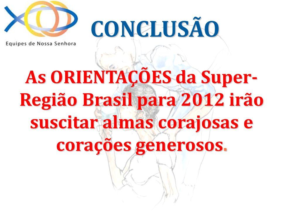 CONCLUSÃO As ORIENTAÇÕES da Super-Região Brasil para 2012 irão suscitar almas corajosas e corações generosos.