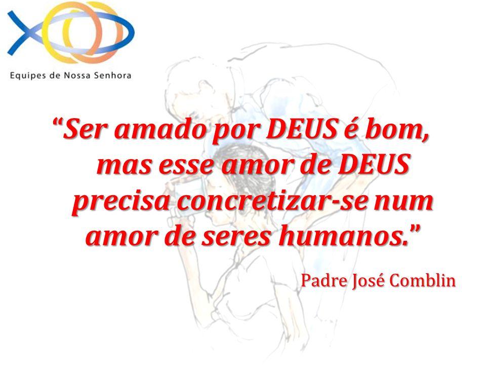 Ser amado por DEUS é bom, mas esse amor de DEUS precisa concretizar-se num amor de seres humanos.