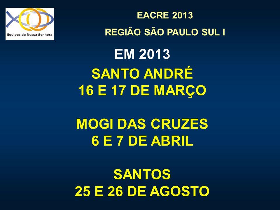 EM 2013 SANTO ANDRÉ 16 E 17 DE MARÇO MOGI DAS CRUZES 6 E 7 DE ABRIL SANTOS 25 E 26 DE AGOSTO