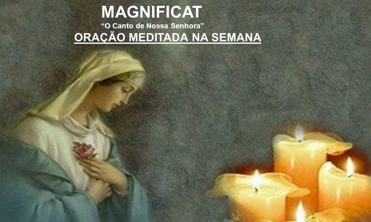 MAGNIFICAT O Canto de Nossa Senhora ORAÇÃO MEDITADA NA SEMANA