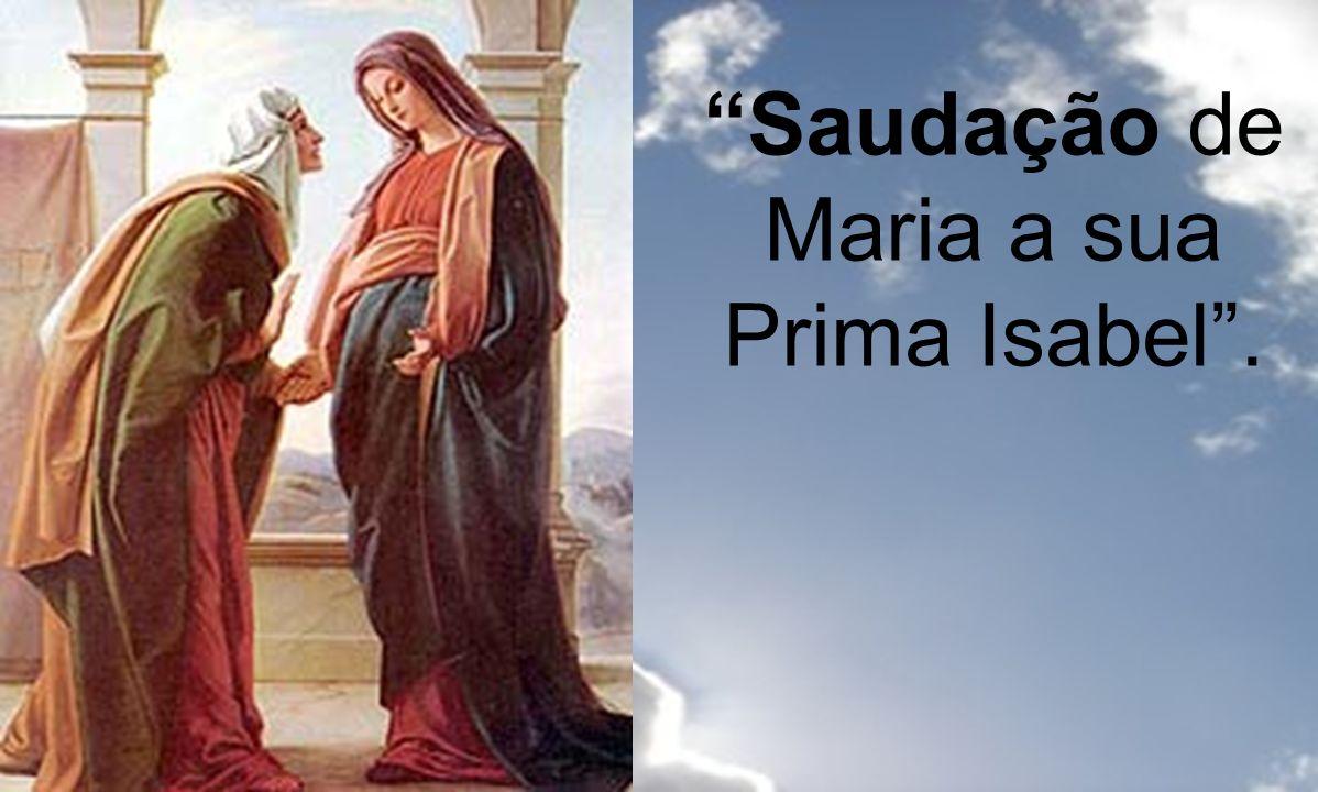 Saudação de Maria a sua Prima Isabel .