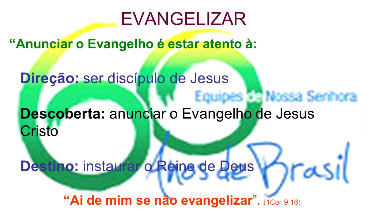 Ai de mim se não evangelizar . (1Cor 9,16)