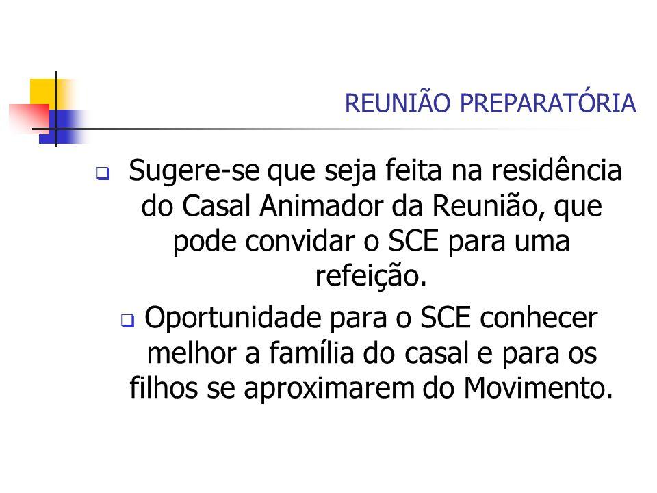 REUNIÃO PREPARATÓRIASugere-se que seja feita na residência do Casal Animador da Reunião, que pode convidar o SCE para uma refeição.