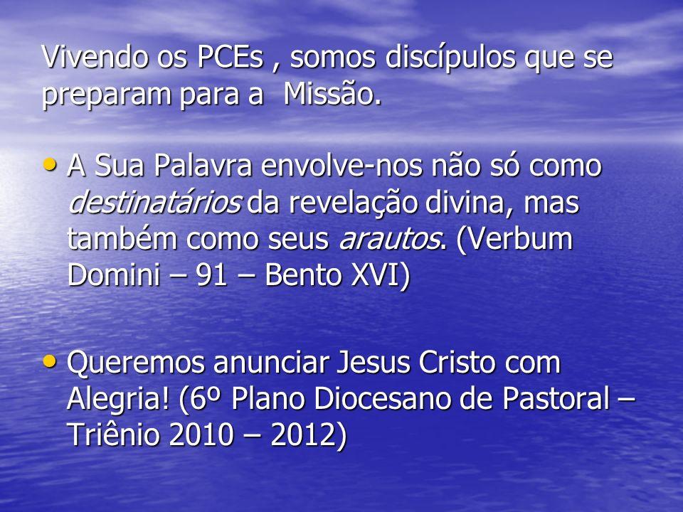 Vivendo os PCEs , somos discípulos que se preparam para a Missão.