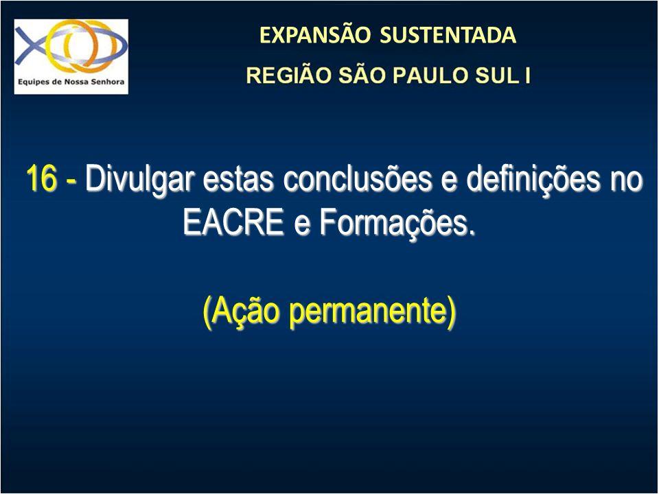 16 - Divulgar estas conclusões e definições no EACRE e Formações.