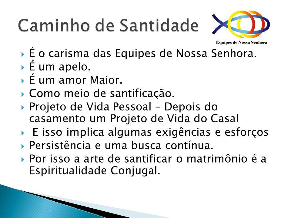 Caminho de Santidade É o carisma das Equipes de Nossa Senhora.