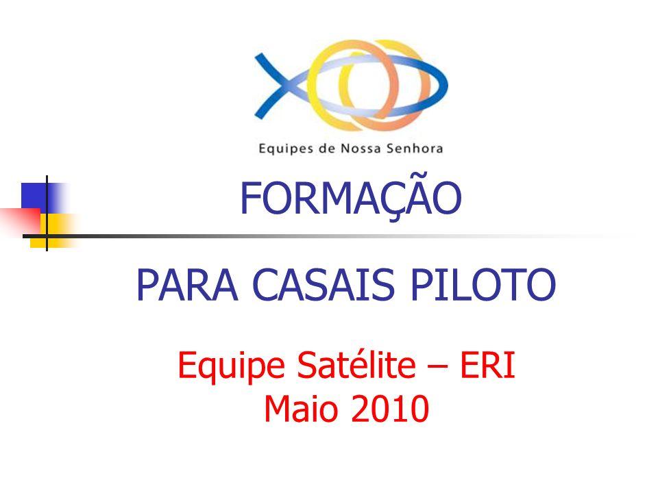 FORMAÇÃO PARA CASAIS PILOTO Equipe Satélite – ERI Maio 2010