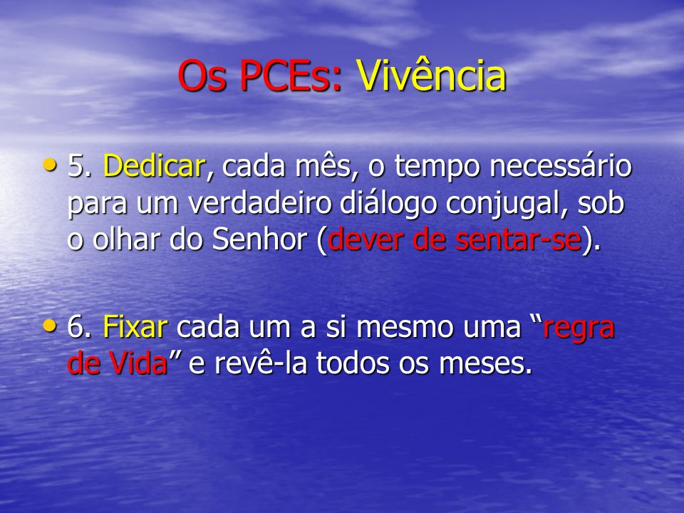 Os PCEs: Vivência5. Dedicar, cada mês, o tempo necessário para um verdadeiro diálogo conjugal, sob o olhar do Senhor (dever de sentar-se).