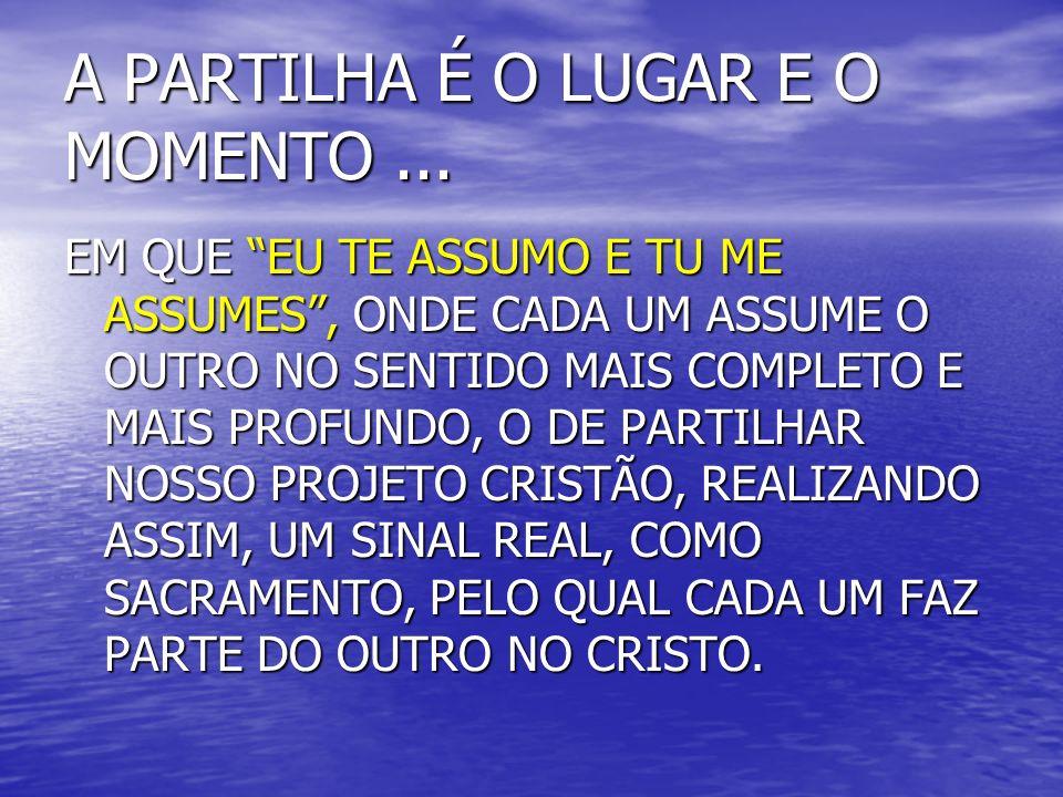 A PARTILHA É O LUGAR E O MOMENTO ...