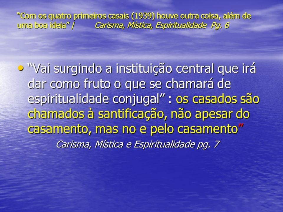 Com os quatro primeiros casais (1939) houve outra coisa, além de uma boa ideia / Carisma, Mística, Espiritualidade Pg. 6