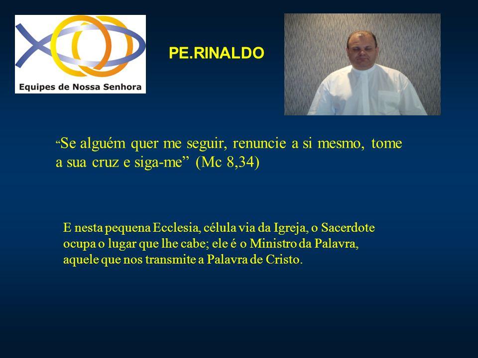 PE.RINALDO Se alguém quer me seguir, renuncie a si mesmo, tome a sua cruz e siga-me (Mc 8,34)