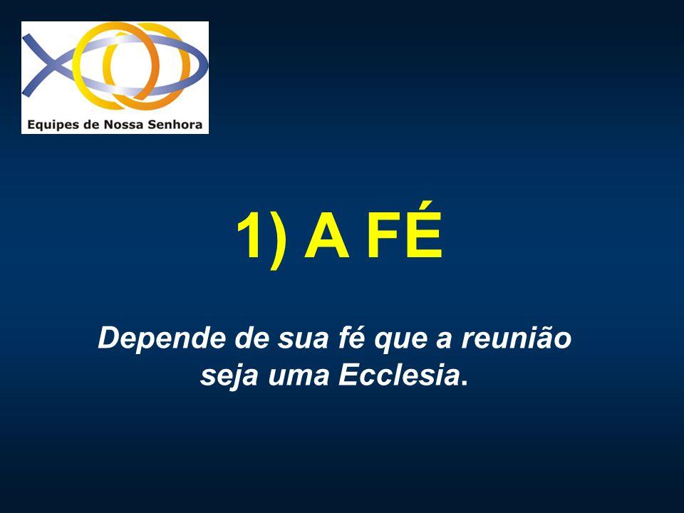 Depende de sua fé que a reunião seja uma Ecclesia.