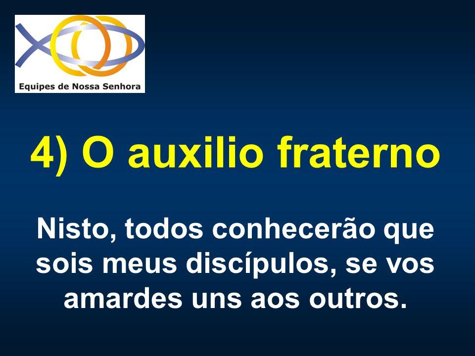4) O auxilio fraterno Nisto, todos conhecerão que sois meus discípulos, se vos amardes uns aos outros.