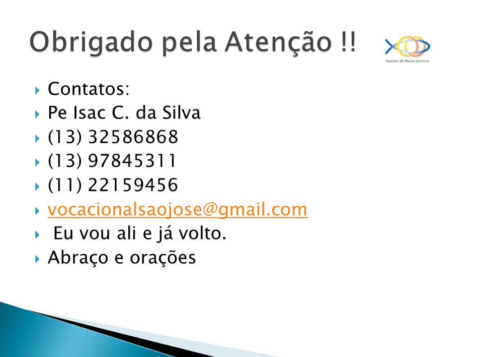 Obrigado pela Atenção !! Contatos: Pe Isac C. da Silva (13) 32586868