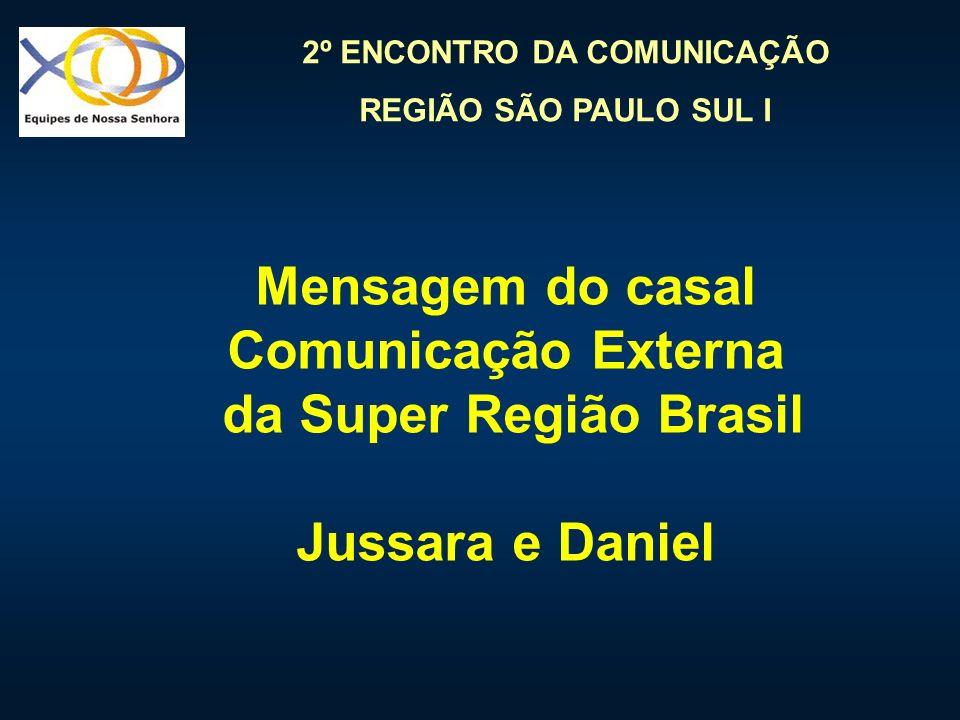 Mensagem do casal Comunicação Externa da Super Região Brasil Jussara e Daniel