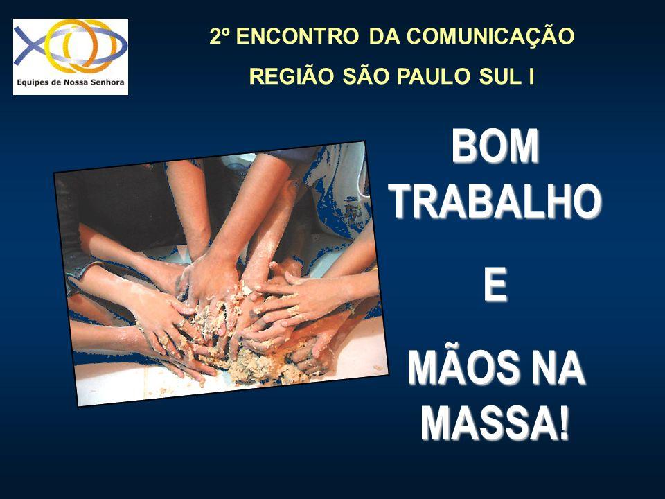 BOM TRABALHO E MÃOS NA MASSA!