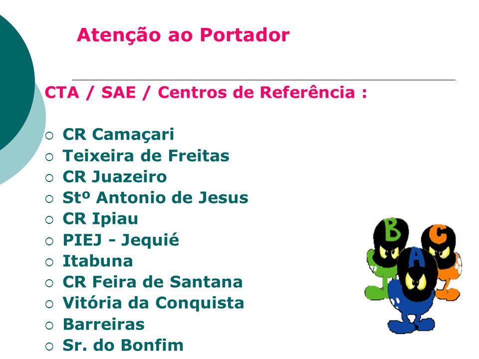 Atenção ao Portador CTA / SAE / Centros de Referência : CR Camaçari