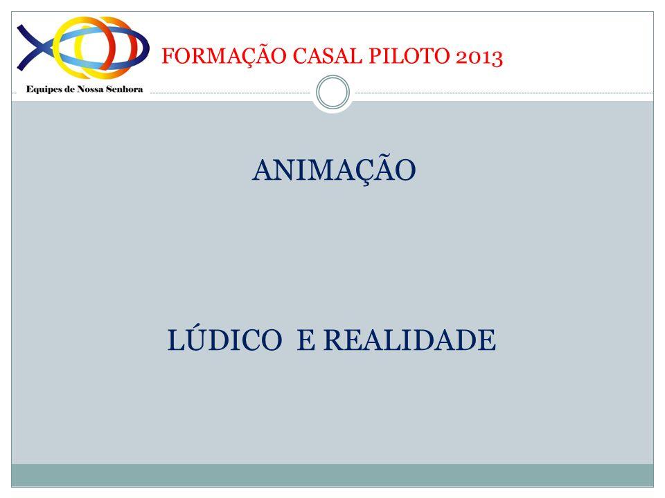 FORMAÇÃO CASAL PILOTO 2013 ANIMAÇÃO LÚDICO E REALIDADE
