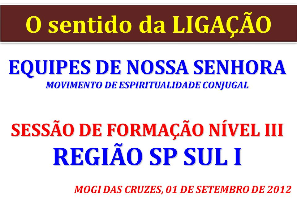 REGIÃO SP SUL I O sentido da LIGAÇÃO EQUIPES DE NOSSA SENHORA