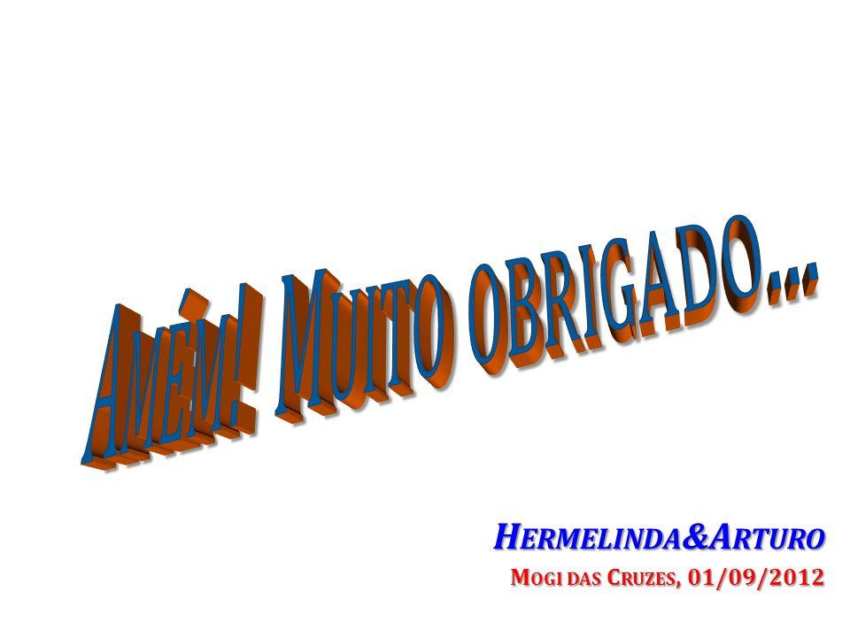 Amém! Muito obrigado... Hermelinda&Arturo Mogi das Cruzes, 01/09/2012
