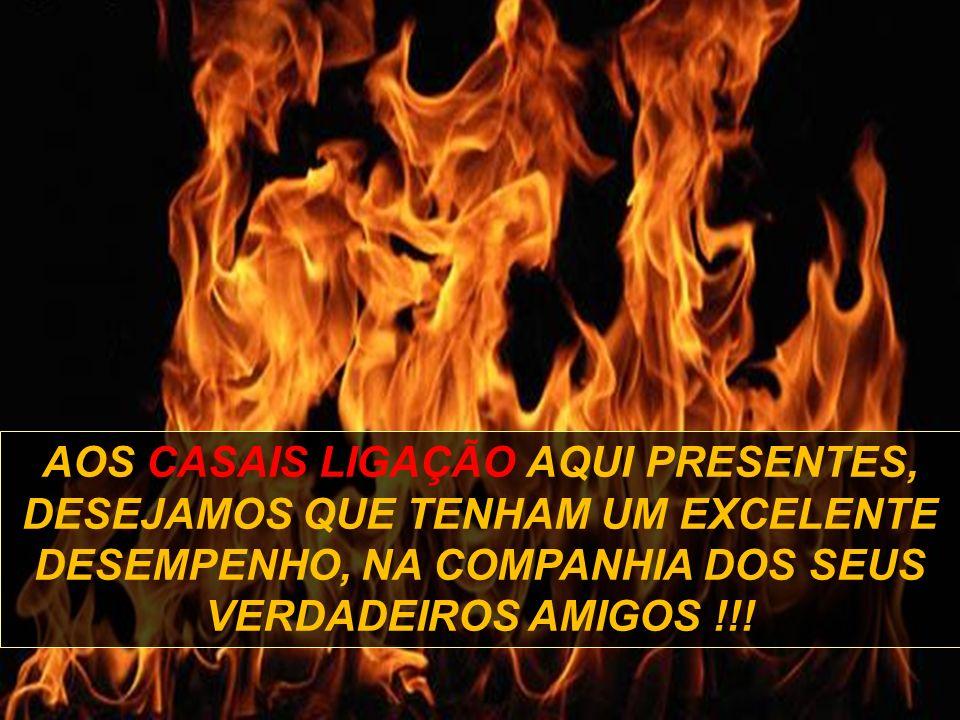 AOS CASAIS LIGAÇÃO AQUI PRESENTES, DESEJAMOS QUE TENHAM UM EXCELENTE DESEMPENHO, NA COMPANHIA DOS SEUS VERDADEIROS AMIGOS !!!