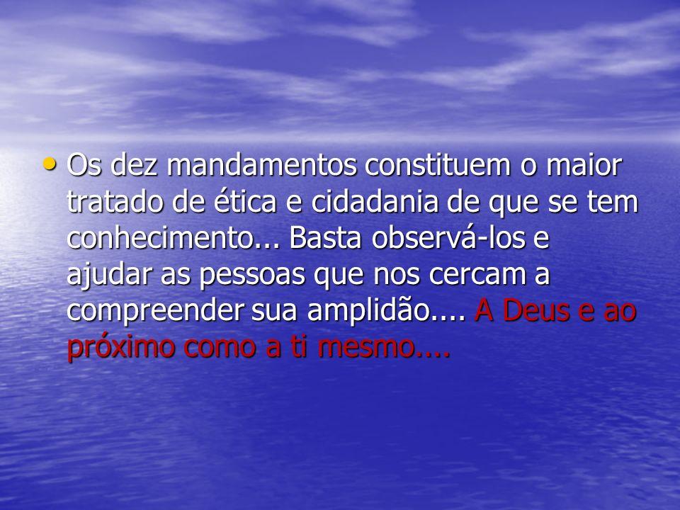 Os dez mandamentos constituem o maior tratado de ética e cidadania de que se tem conhecimento...