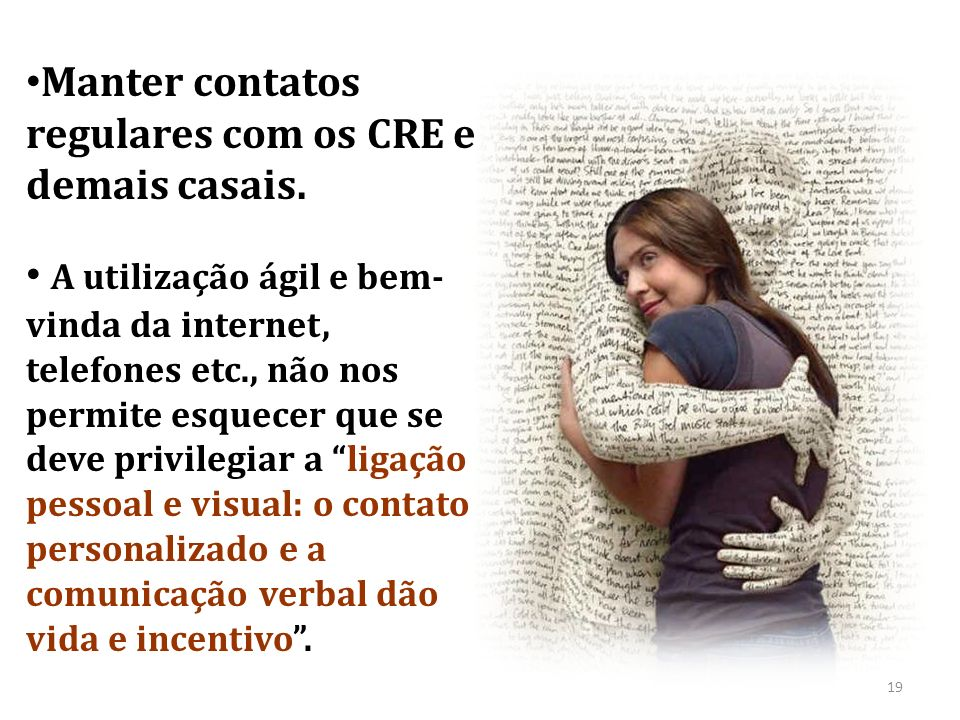 Manter contatos regulares com os CRE e demais casais.