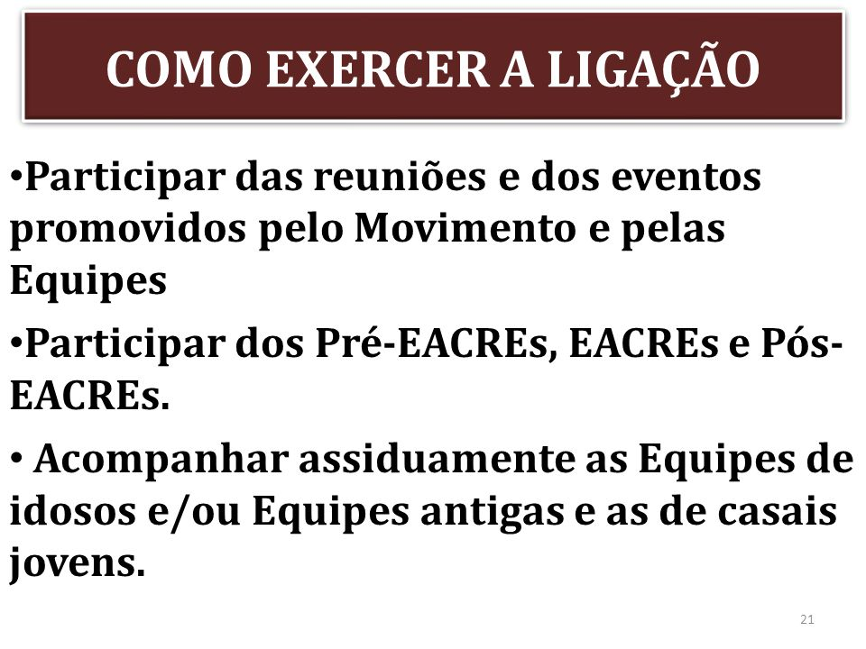 COMO EXERCER A LIGAÇÃOParticipar das reuniões e dos eventos promovidos pelo Movimento e pelas Equipes.