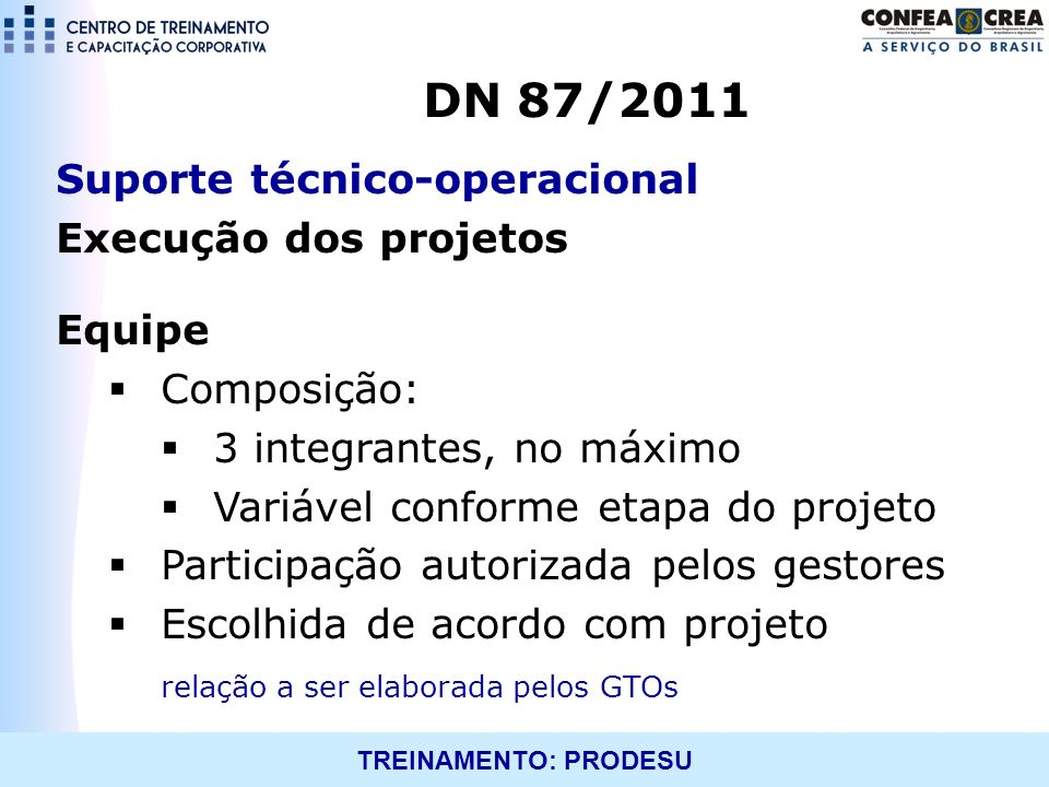 DN 87/2011 Suporte técnico-operacional Execução dos projetos Equipe
