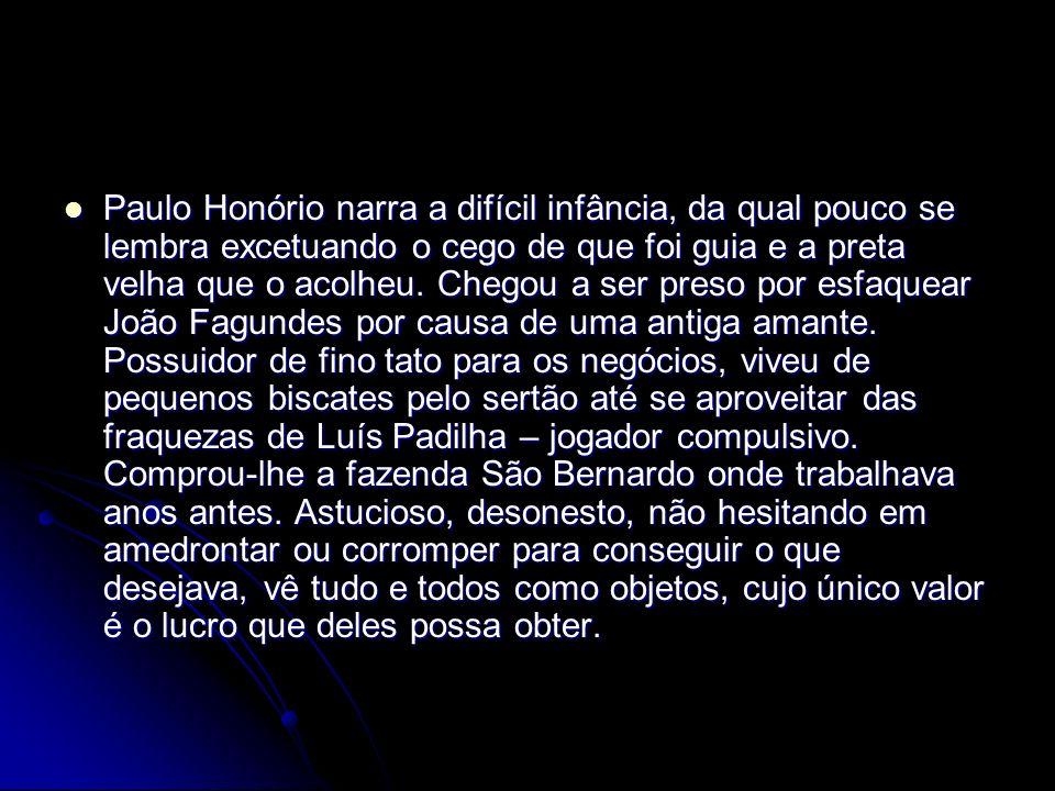 Paulo Honório narra a difícil infância, da qual pouco se lembra excetuando o cego de que foi guia e a preta velha que o acolheu.